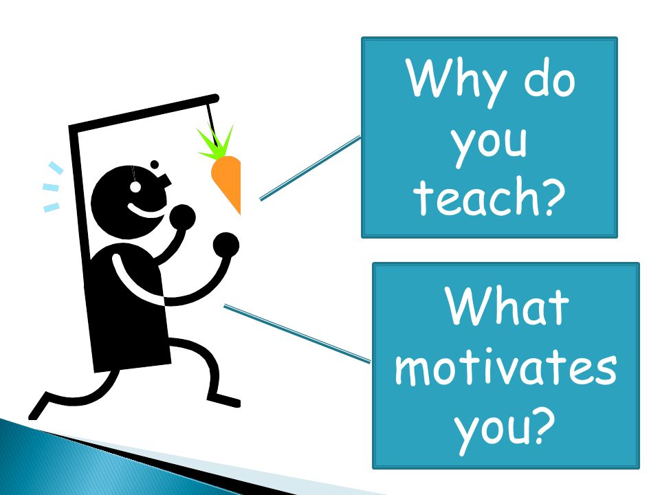 Why do you teach What motivates you