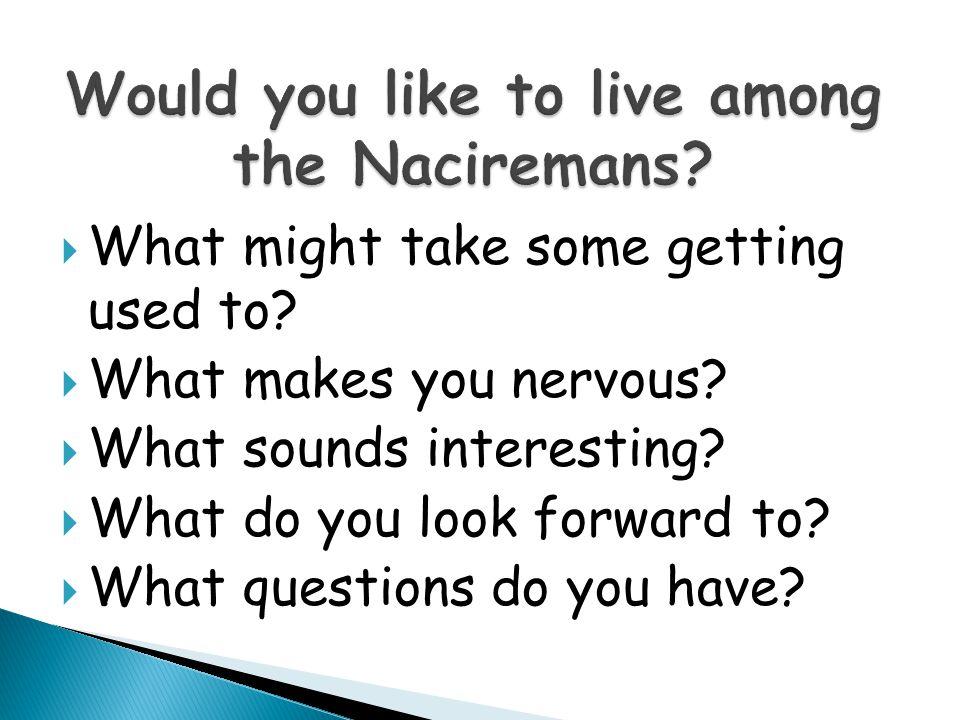 Would you like to live among the Naciremans