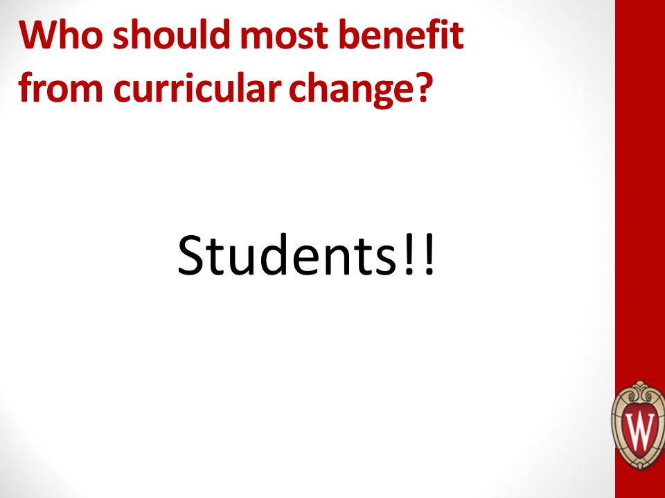Who should most benefit from curricular change