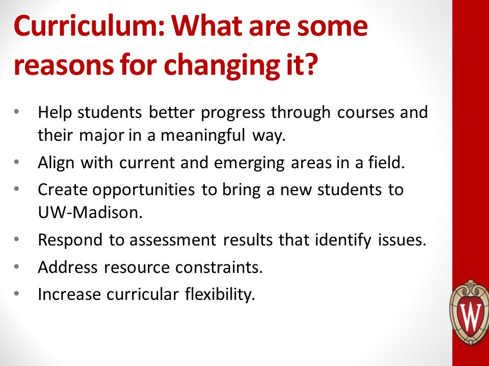 Curriculum: What are some reasons for changing it