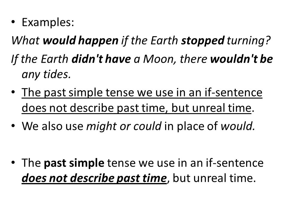 Examples: What would happen if the Earth stopped turning If the Earth didn t have a Moon, there wouldn t be any tides.
