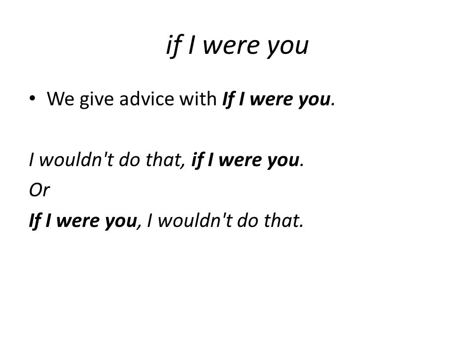 if I were you We give advice with If I were you.