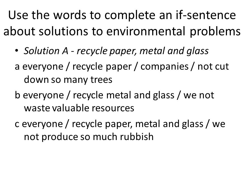 Use the words to complete an if-sentence about solutions to environmental problems