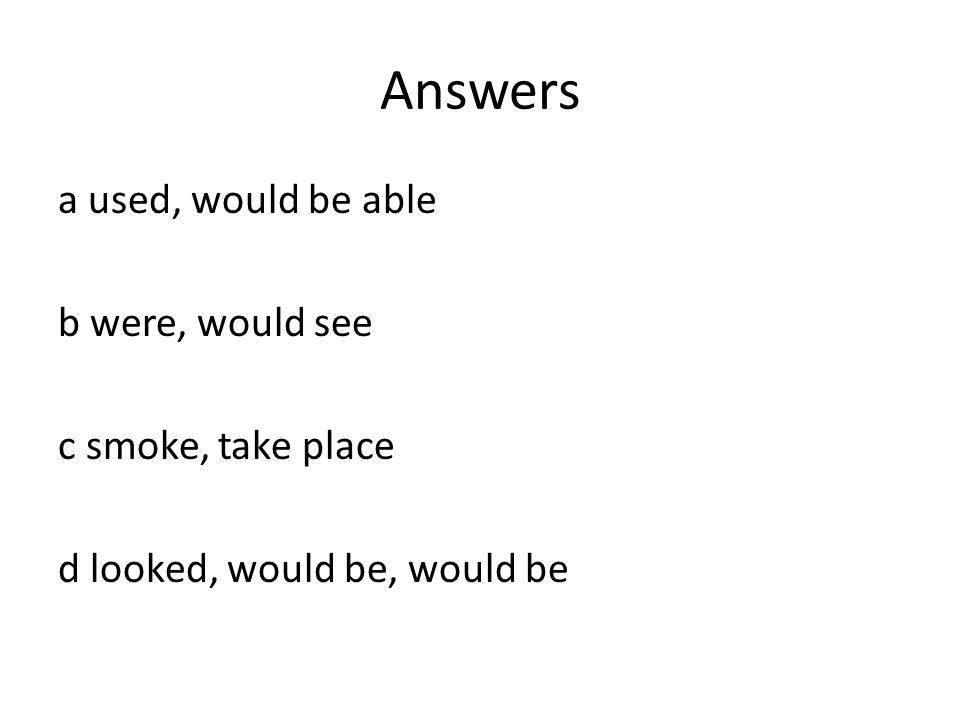 Answers a used, would be able b were, would see c smoke, take place d looked, would be, would be