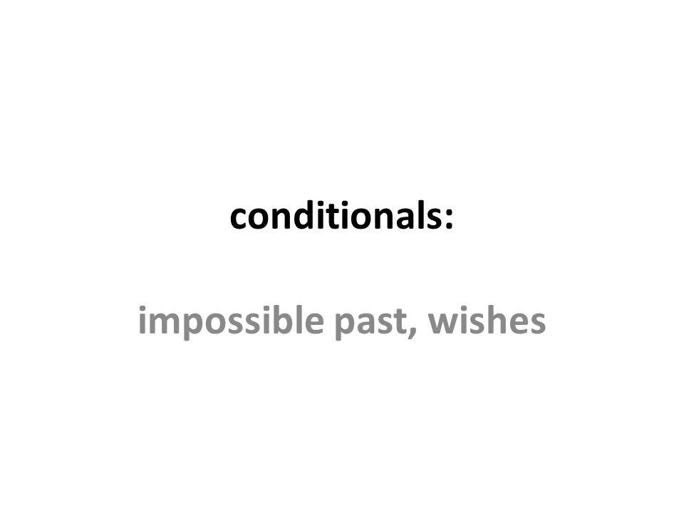 impossible past, wishes