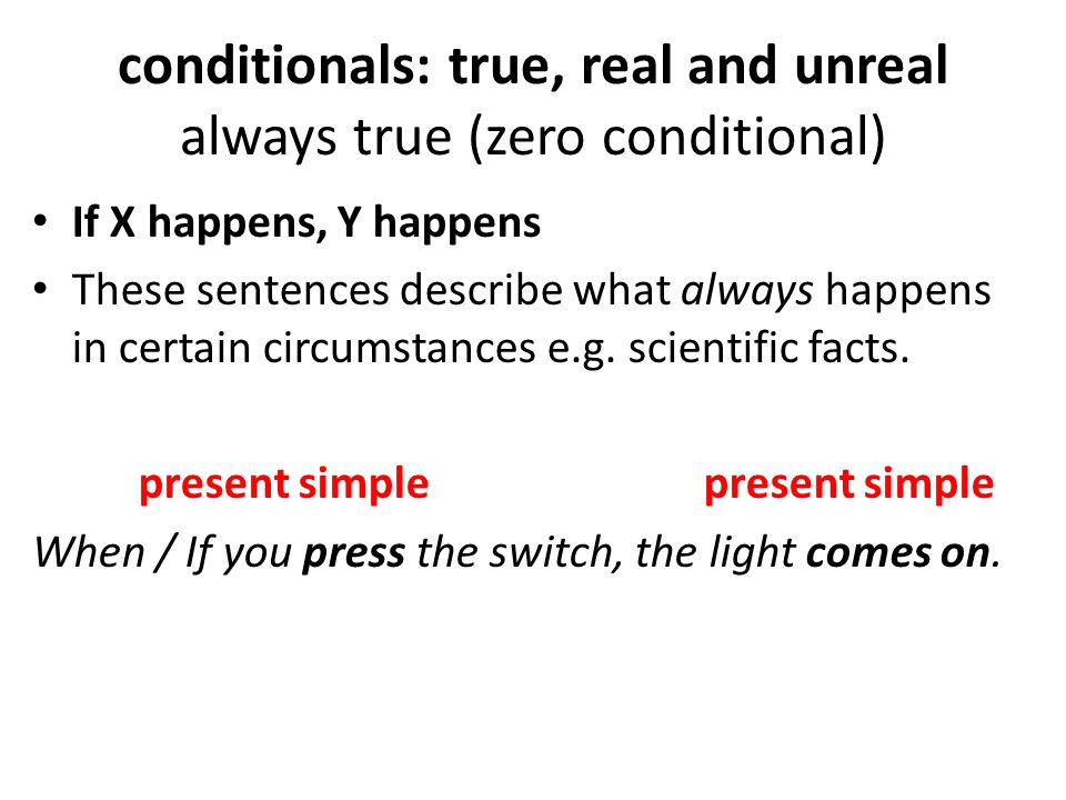 conditionals: true, real and unreal always true (zero conditional)