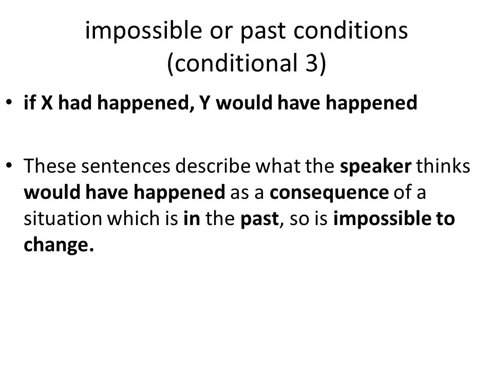 impossible or past conditions (conditional 3)