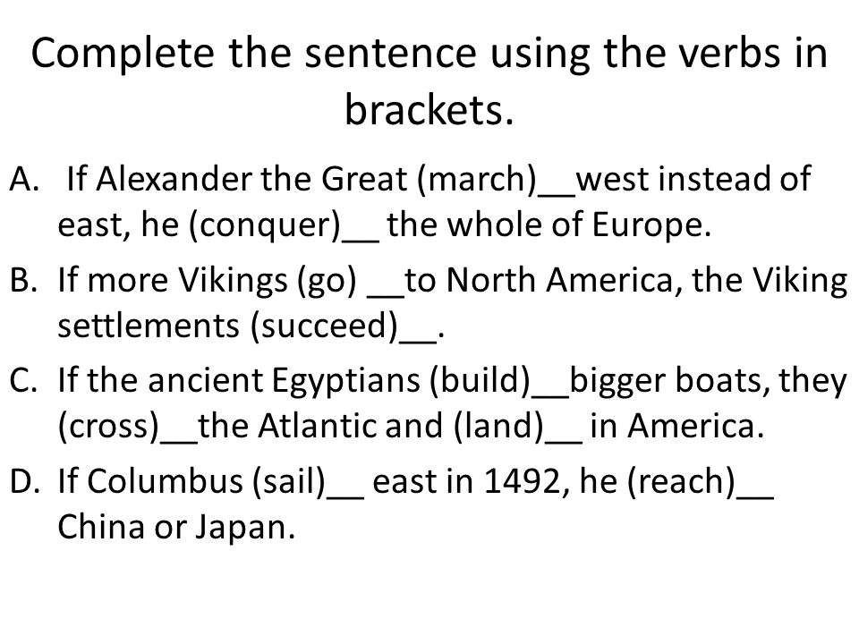 Complete the sentence using the verbs in brackets.