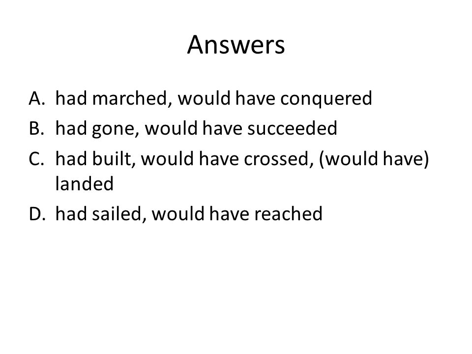 Answers had marched, would have conquered