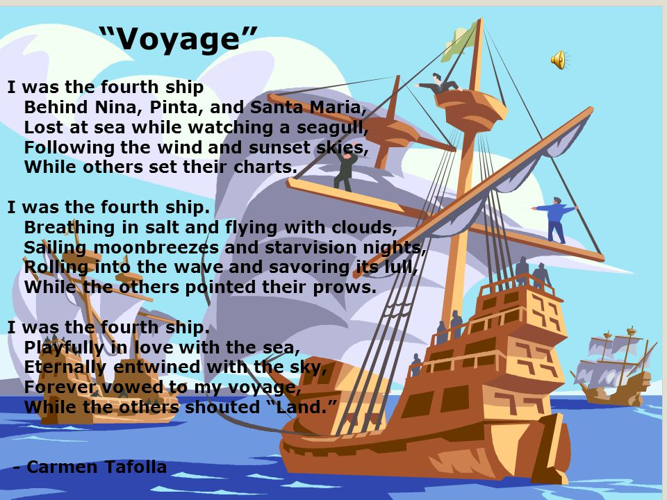 Voyage I was the fourth ship Behind Nina, Pinta, and Santa Maria,