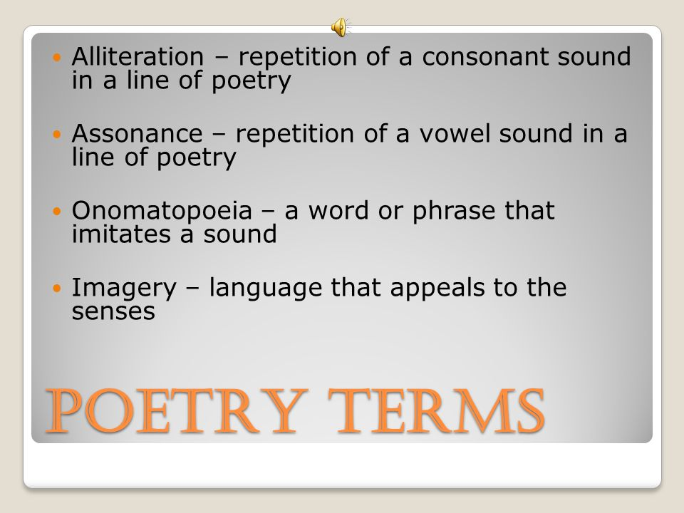 Alliteration – repetition of a consonant sound in a line of poetry