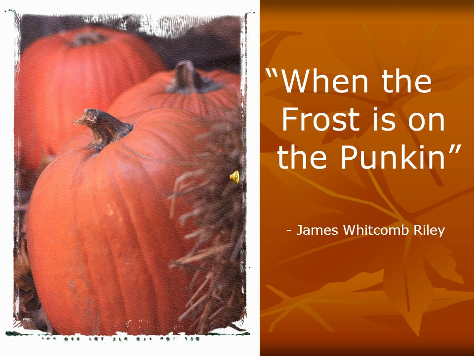 When the Frost is on the Punkin - James Whitcomb Riley