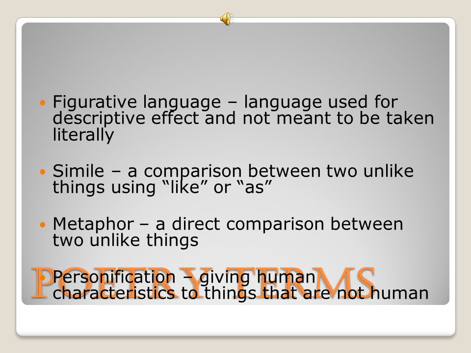 Figurative language – language used for descriptive effect and not meant to be taken literally