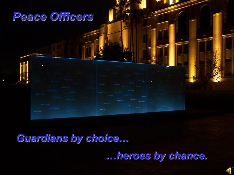 Peace Officers Guardians by choice… …heroes by chance.