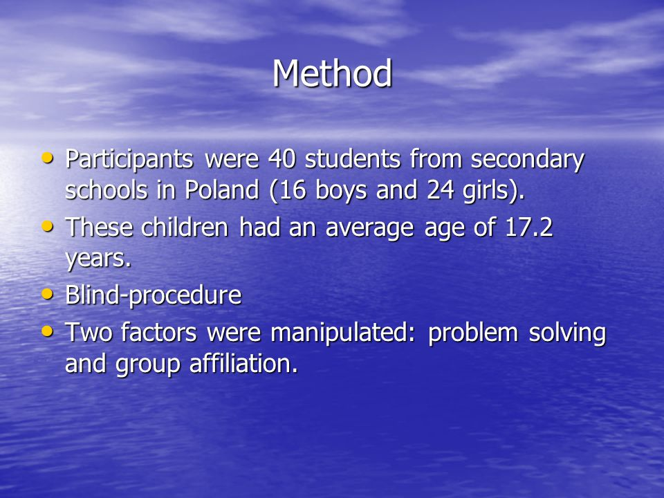Method Participants were 40 students from secondary schools in Poland (16 boys and 24 girls). These children had an average age of 17.2 years.