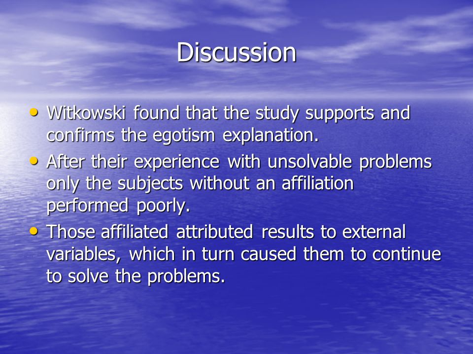 Discussion Witkowski found that the study supports and confirms the egotism explanation.