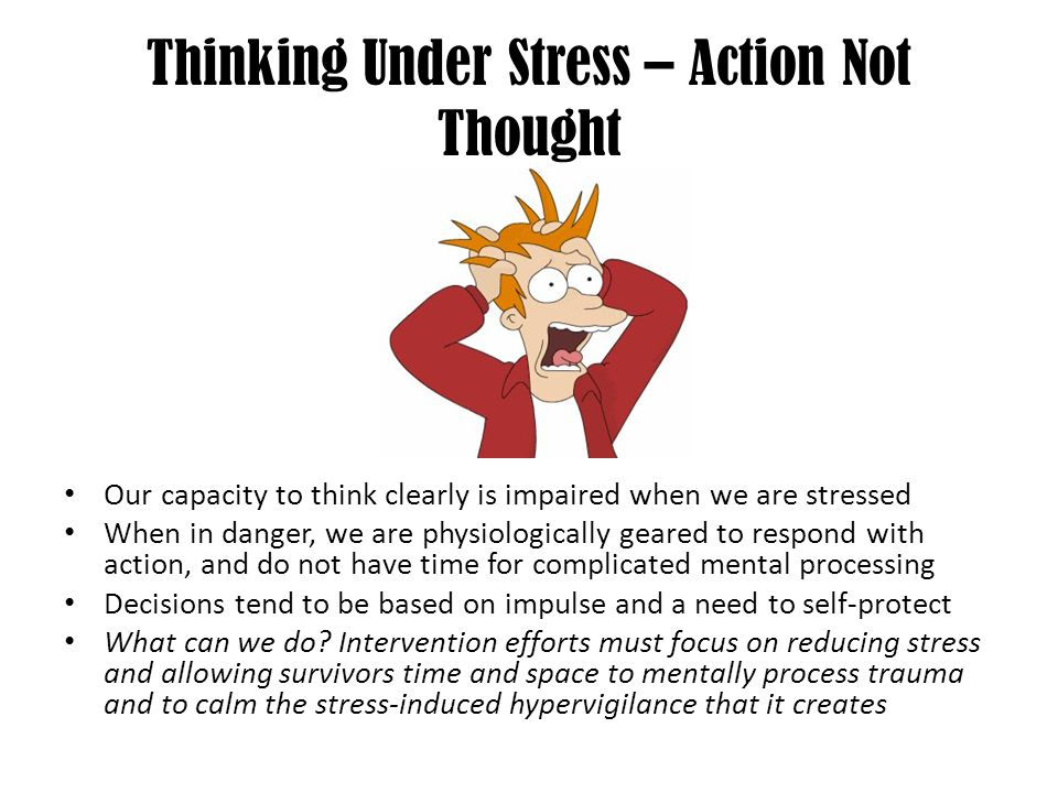 Thinking Under Stress – Action Not Thought