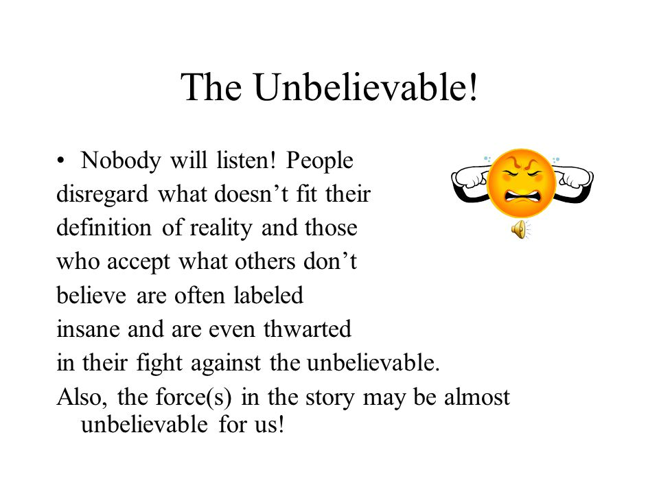 The Unbelievable! Nobody will listen! People
