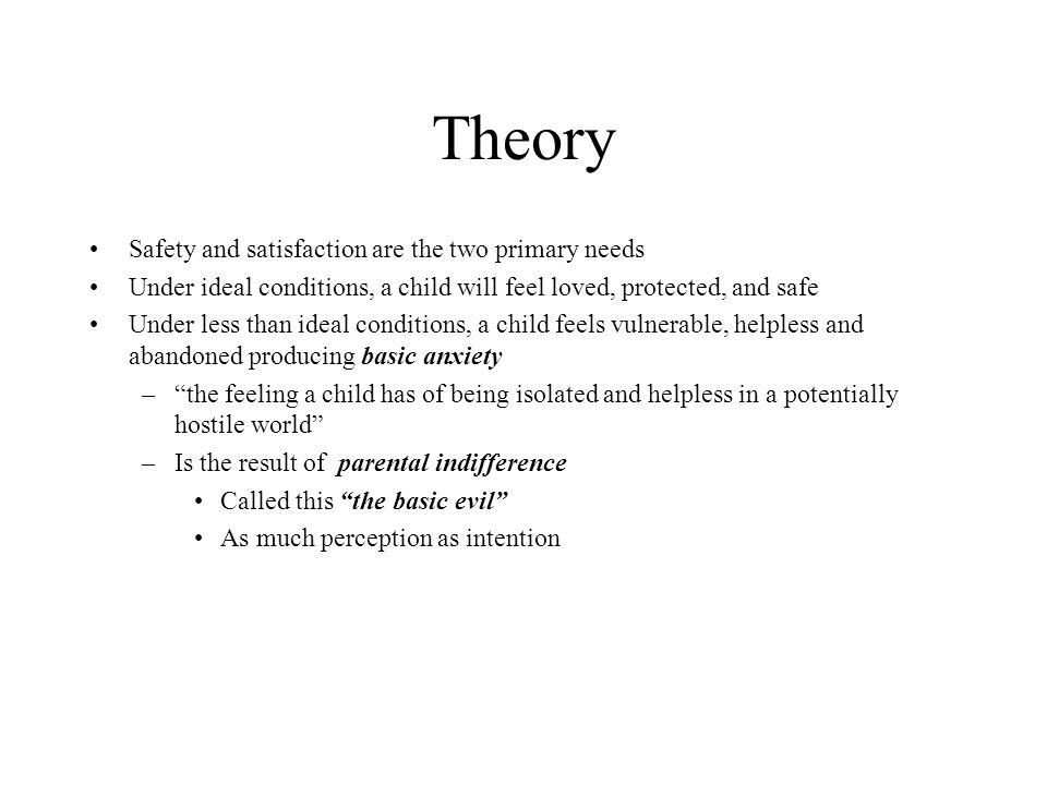 Theory Safety and satisfaction are the two primary needs