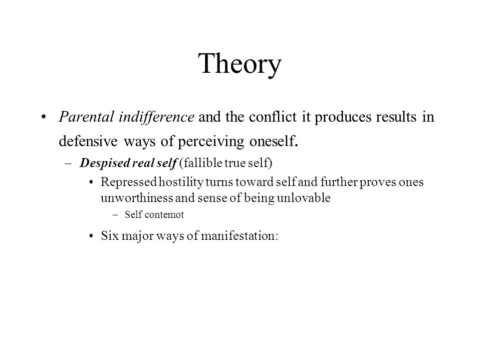 Theory Parental indifference and the conflict it produces results in defensive ways of perceiving oneself.