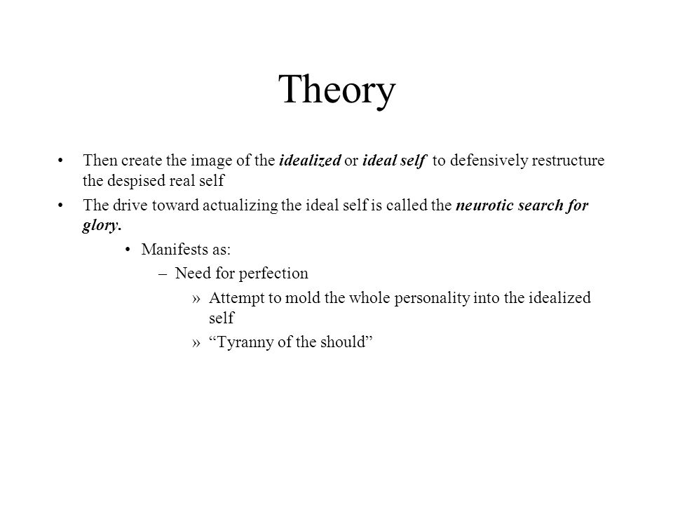 Theory Then create the image of the idealized or ideal self to defensively restructure the despised real self.
