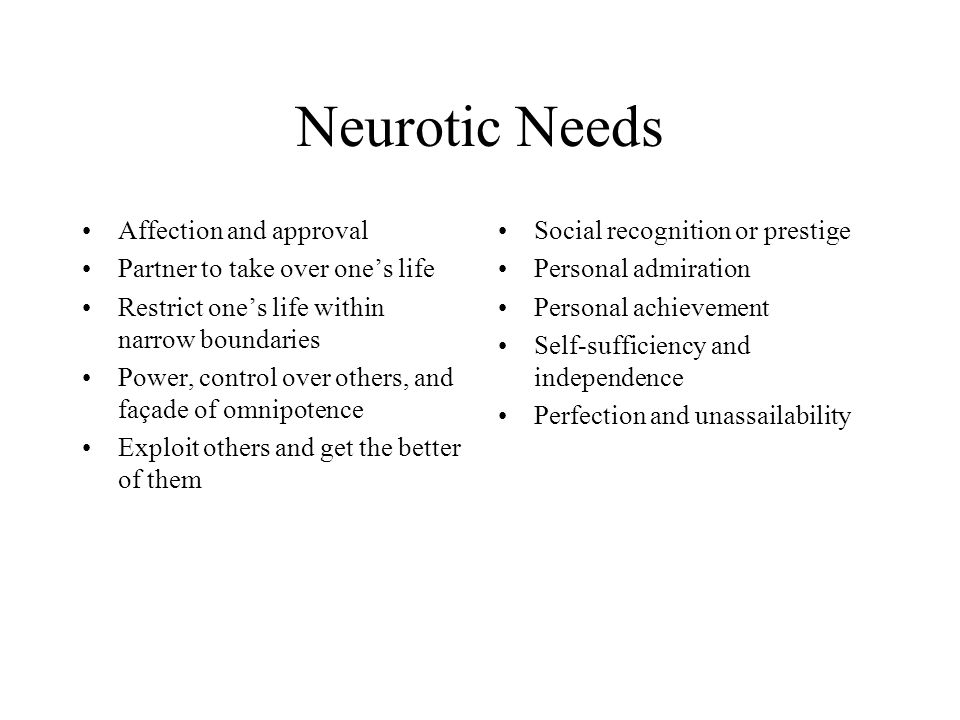 Neurotic Needs Affection and approval Partner to take over one's life