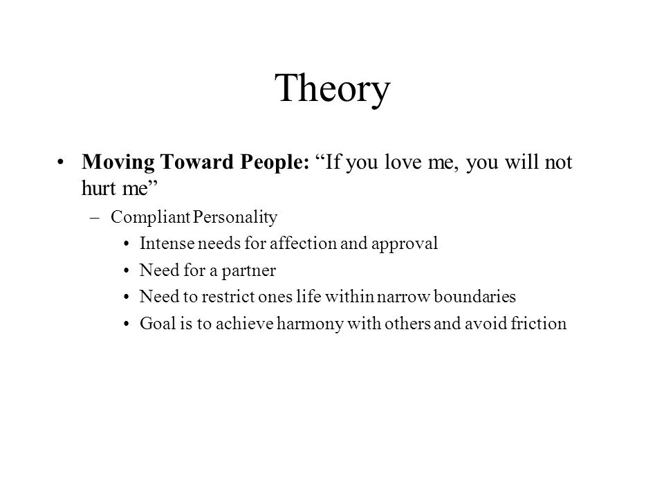 Theory Moving Toward People: If you love me, you will not hurt me