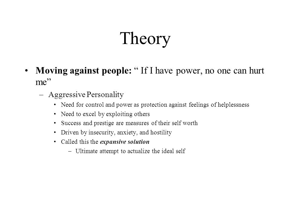 Theory Moving against people: If I have power, no one can hurt me