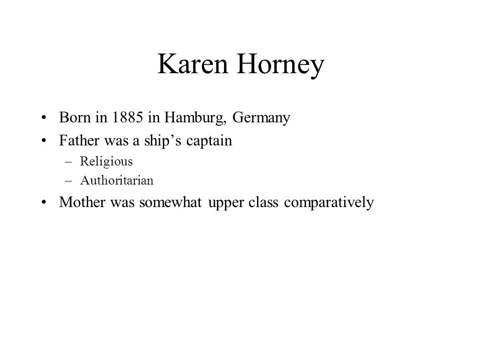 Karen Horney Born in 1885 in Hamburg, Germany