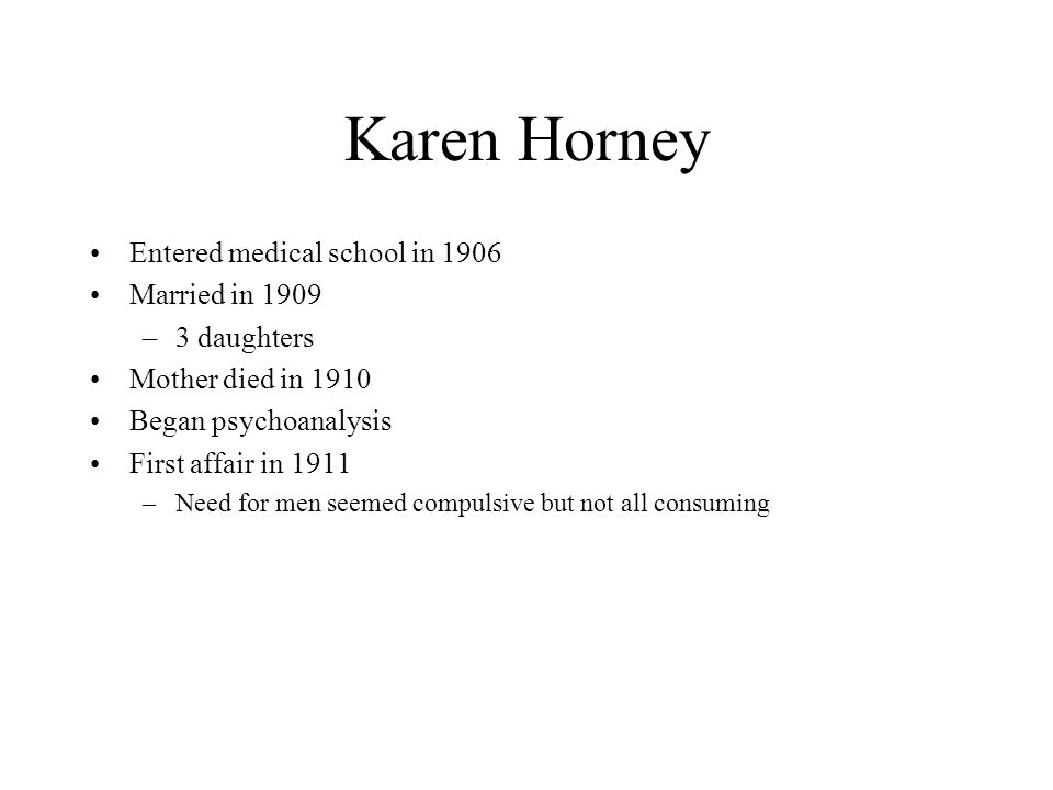 Karen Horney Entered medical school in 1906 Married in 1909