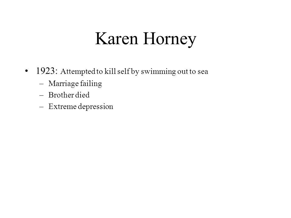 Karen Horney 1923: Attempted to kill self by swimming out to sea