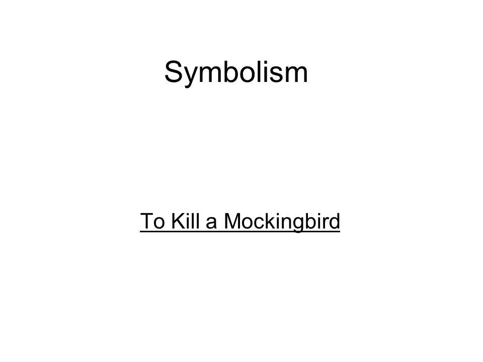 Symbolism To Kill A Mockingbird Ppt Download