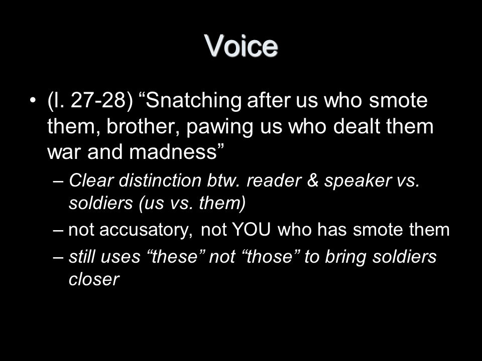 Voice (l. 27-28) Snatching after us who smote them, brother, pawing us who dealt them war and madness