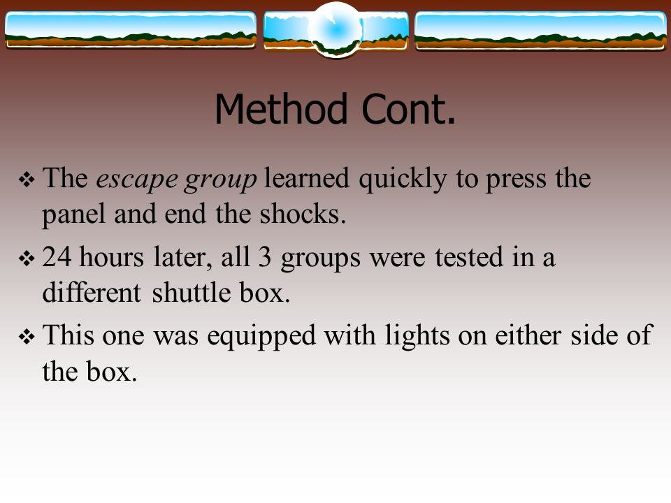 Method Cont. The escape group learned quickly to press the panel and end the shocks.