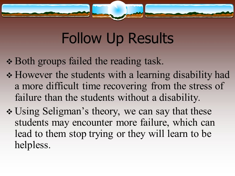Follow Up Results Both groups failed the reading task.