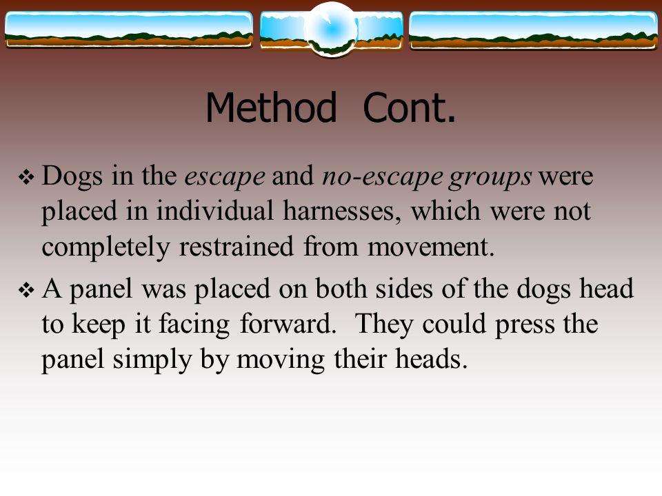 Method Cont. Dogs in the escape and no-escape groups were placed in individual harnesses, which were not completely restrained from movement.