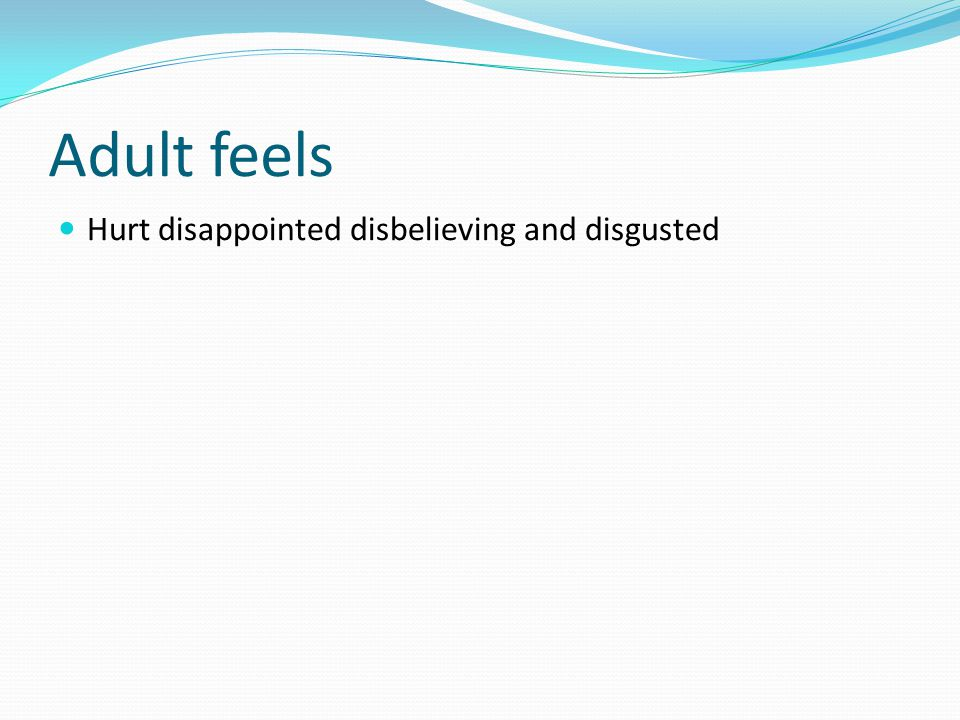 Adult feels Hurt disappointed disbelieving and disgusted