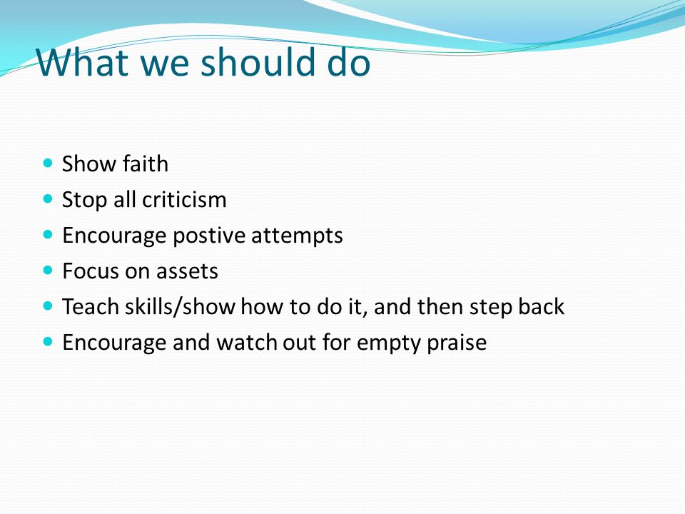 What we should do Show faith Stop all criticism