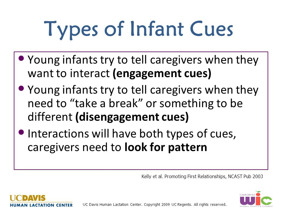 Types of Infant Cues Young infants try to tell caregivers when they want to interact (engagement cues)