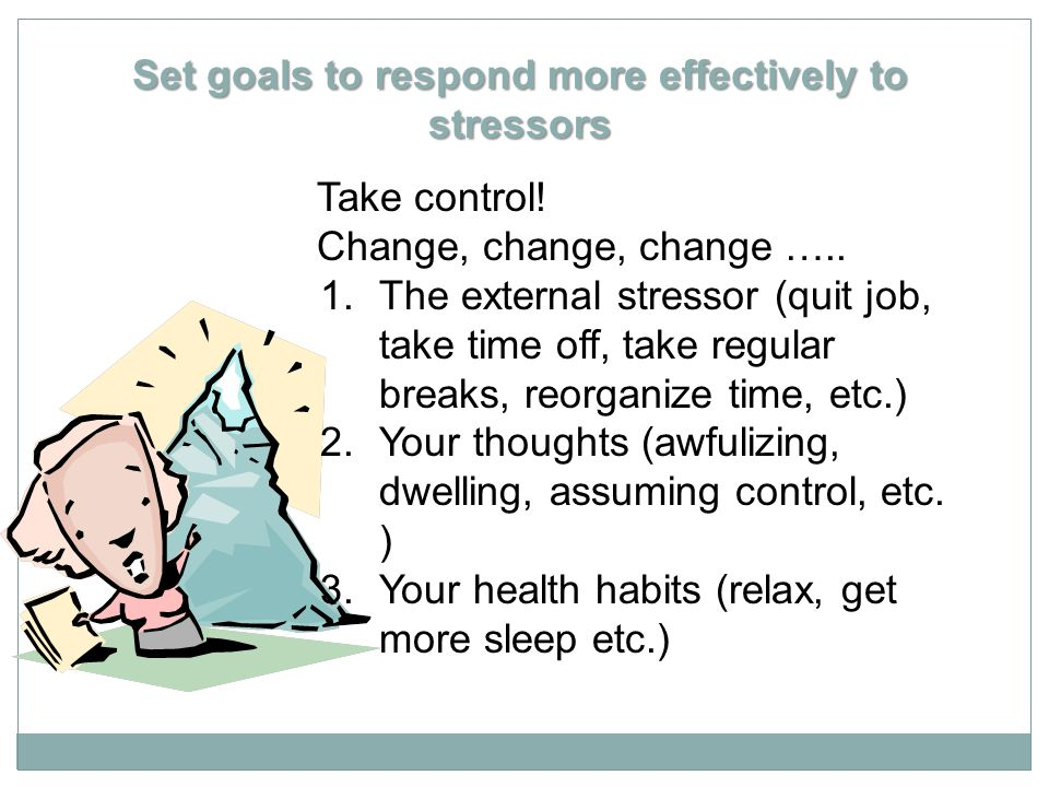 Set goals to respond more effectively to stressors