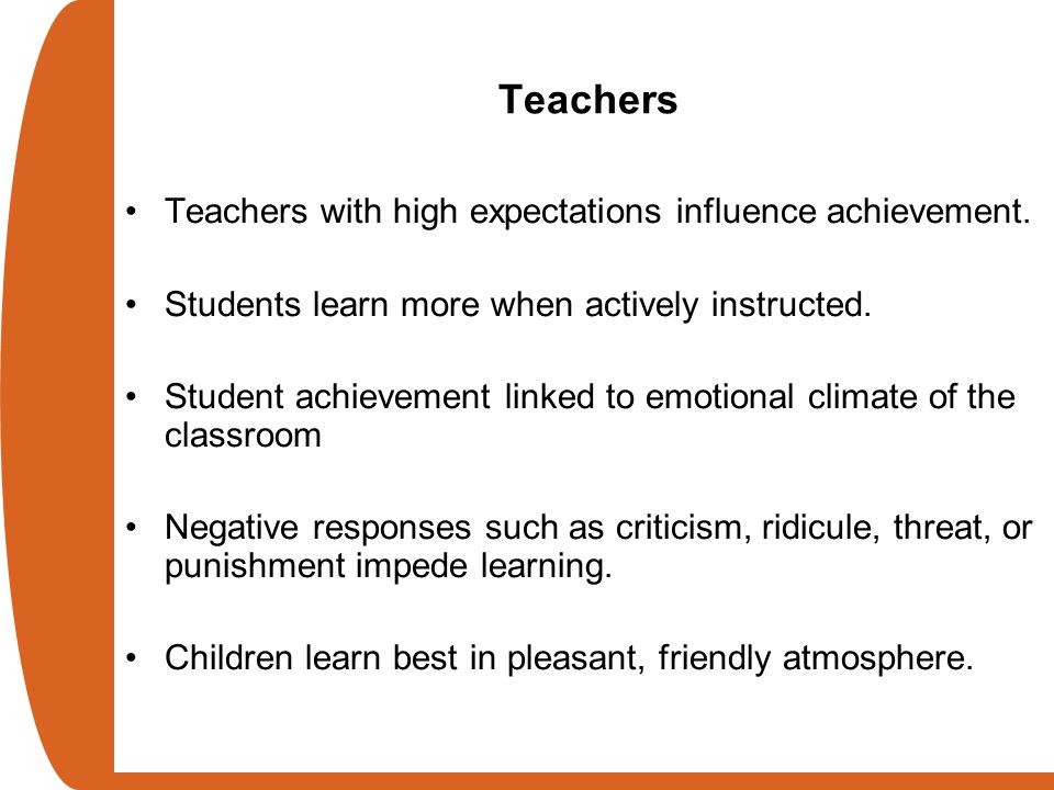 Teachers Teachers with high expectations influence achievement.