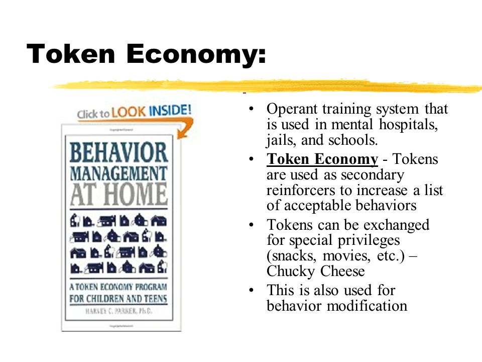 Token Economy: Operant training system that is used in mental hospitals, jails, and schools.