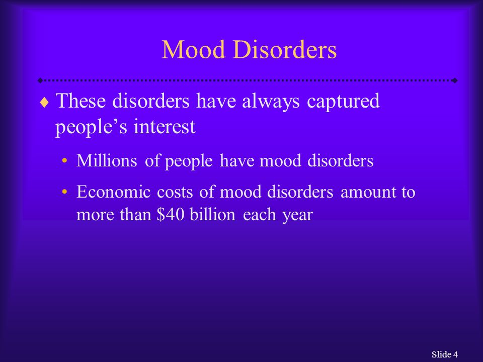 Mood Disorders These disorders have always captured people's interest