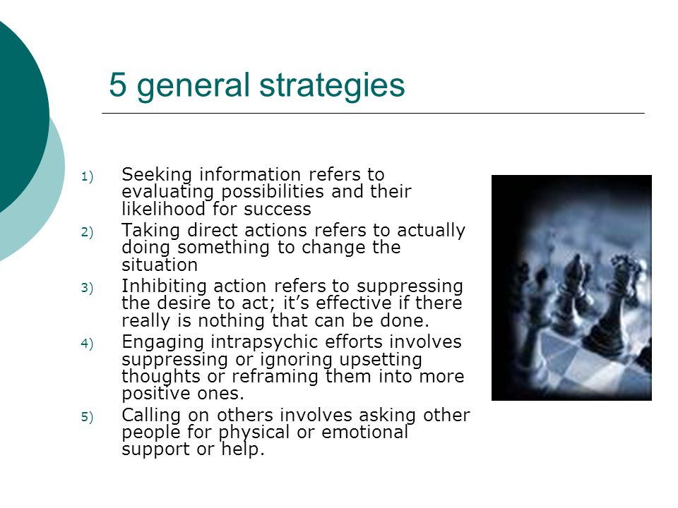 5 general strategies Seeking information refers to evaluating possibilities and their likelihood for success.