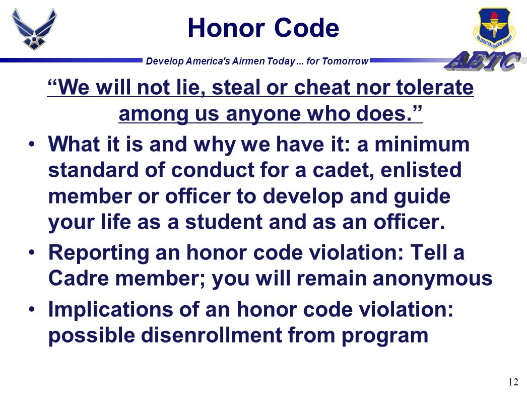 Honor Code We will not lie, steal or cheat nor tolerate among us anyone who does.