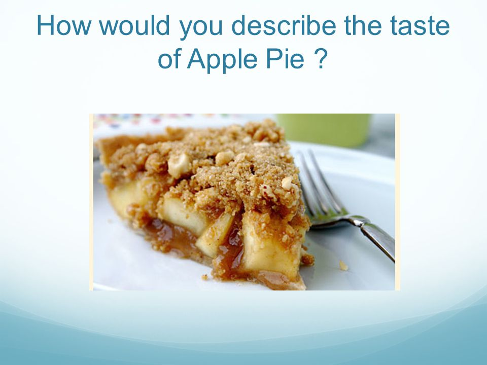 How would you describe the taste of Apple Pie