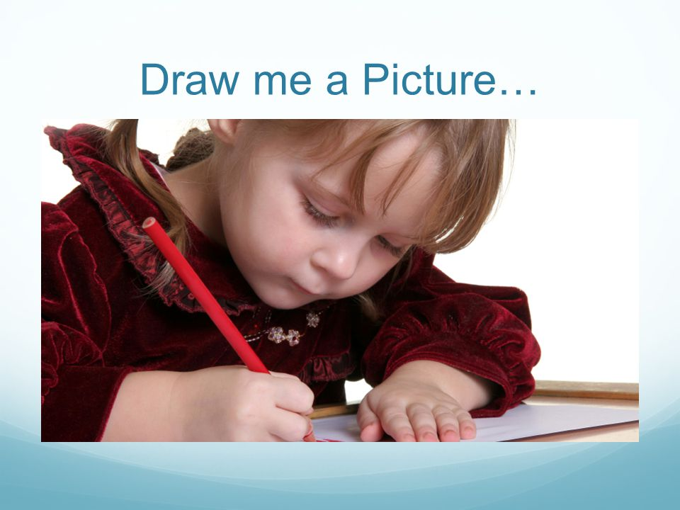Draw me a Picture…