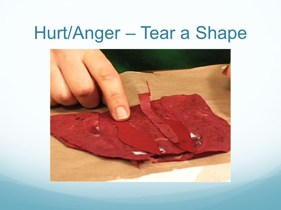 Hurt/Anger – Tear a Shape