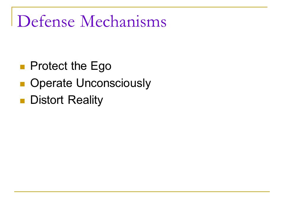 Defense Mechanisms Protect the Ego Operate Unconsciously