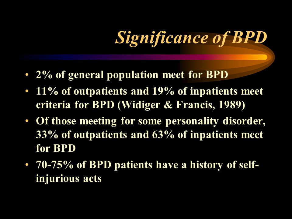 Significance of BPD 2% of general population meet for BPD